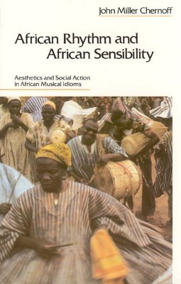 African Rhythm and African Sensibility By Chernoff, John M.
