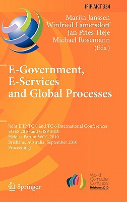E-Government, E-Services and Global Processes By Janssen, Marijn (EDT)/ Lamersdorf, Winfried (EDT)/ Pries-Heje, Jan (EDT)/ Rosemann, Michael (EDT)